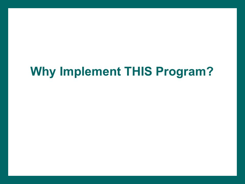 Why Implement THIS Program