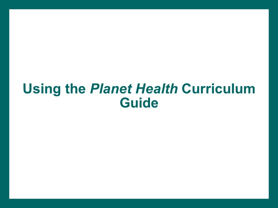 Using the Planet Health Curriculum Guide