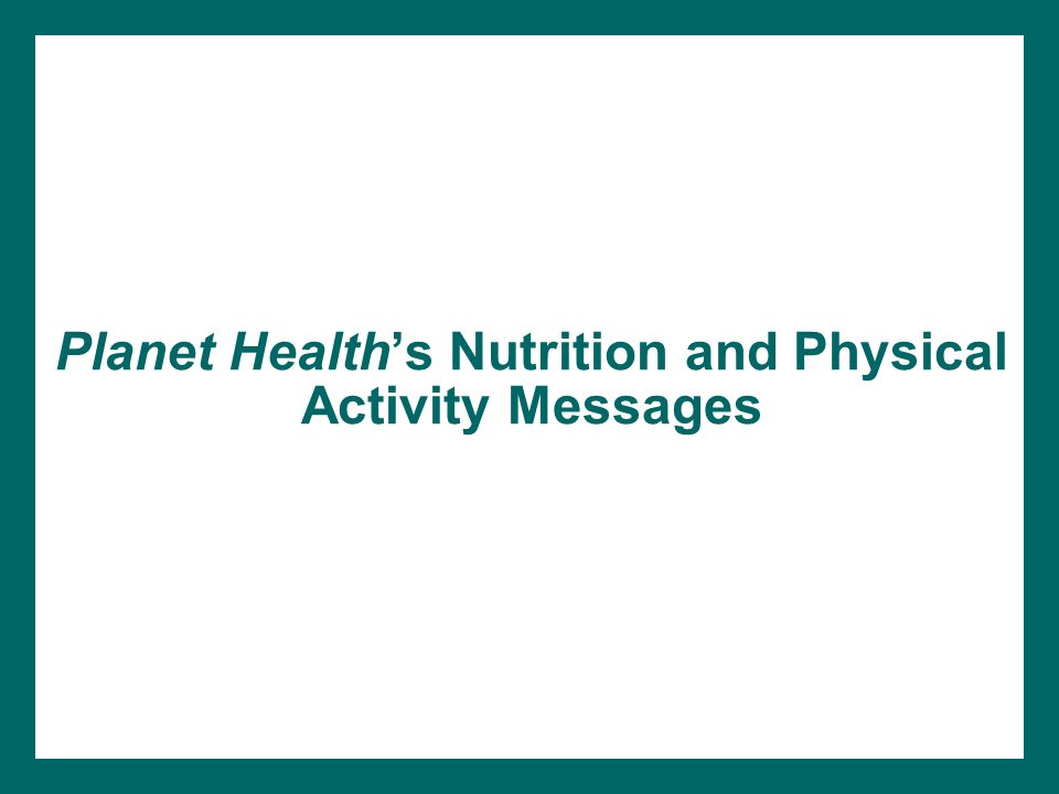 Planet Health's Nutrition and Physical Activity Messages