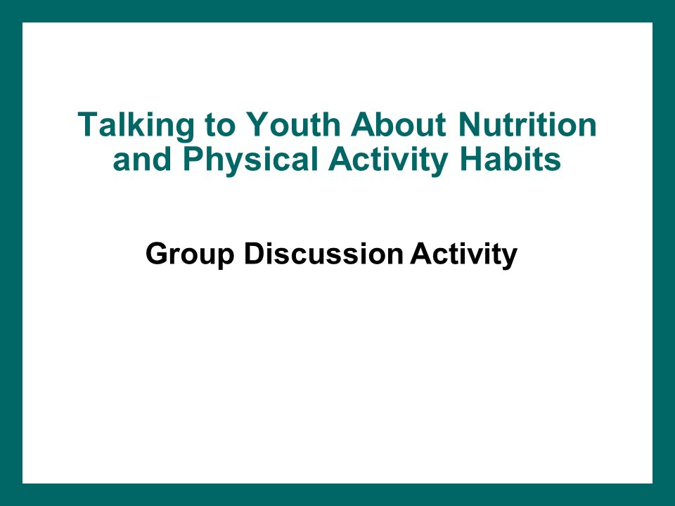 Talking to Youth About Nutrition and Physical Activity Habits