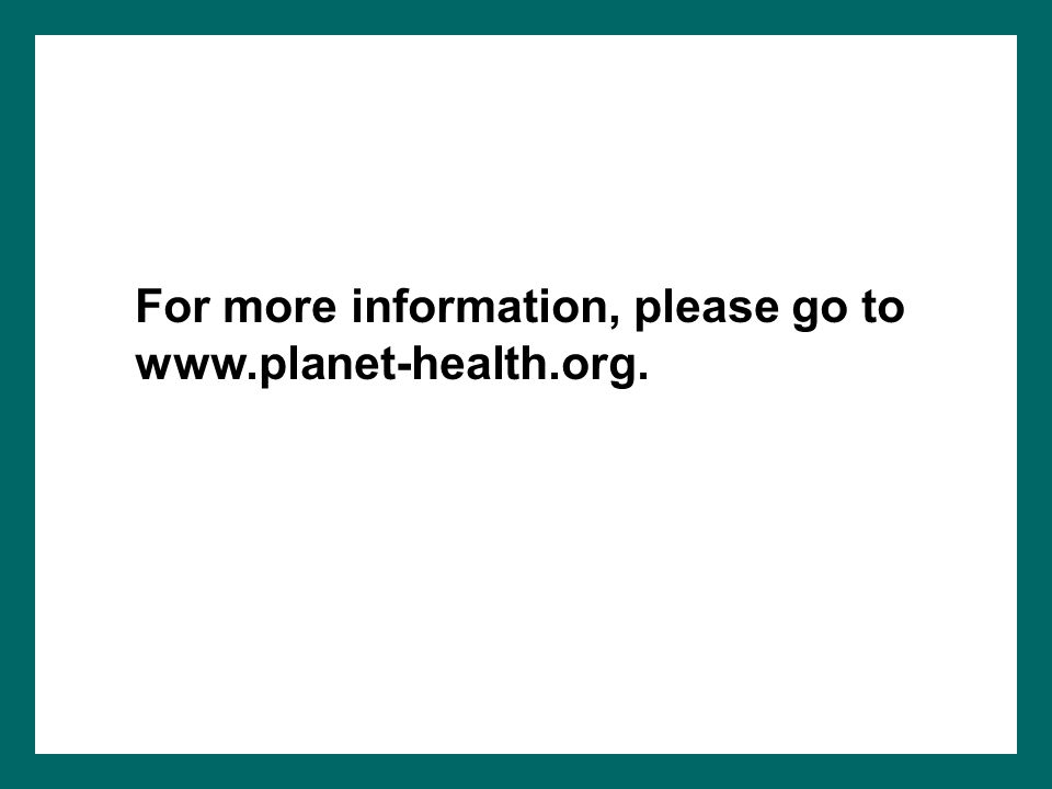 For more information, please go to www.planet-health.org.
