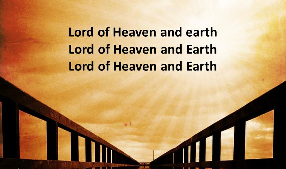 Lord of Heaven and earth Lord of Heaven and Earth