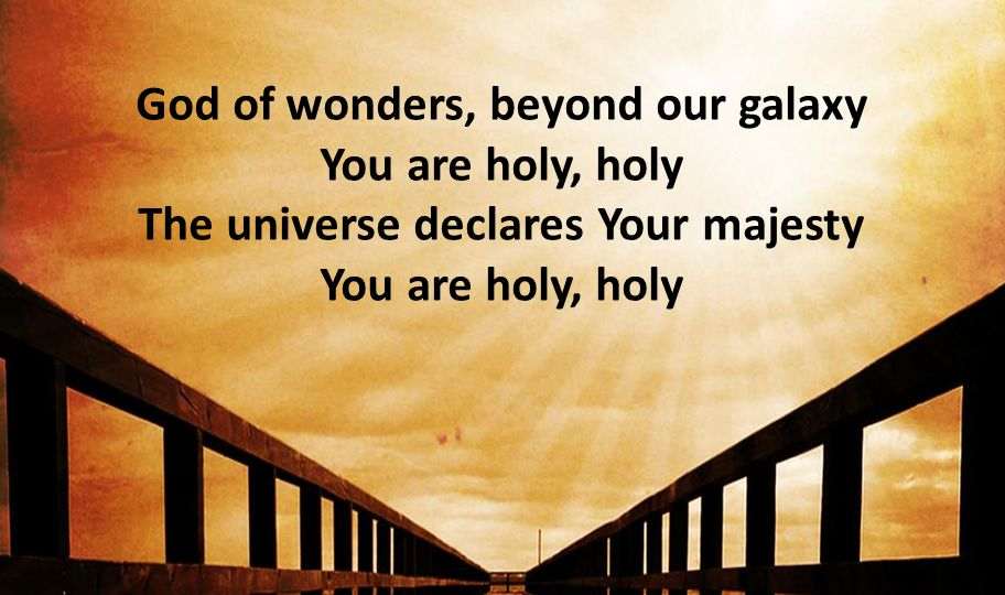 God of wonders, beyond our galaxy You are holy, holy The universe declares Your majesty You are holy, holy