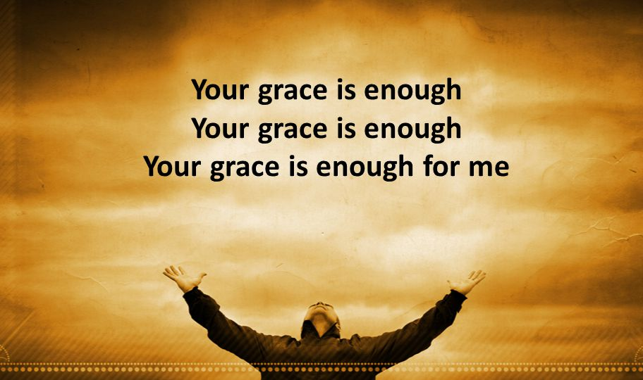 Your grace is enough Your grace is enough Your grace is enough for me