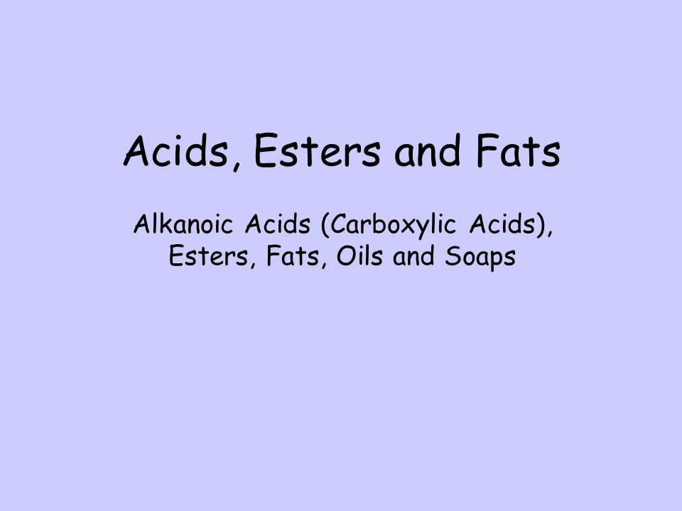 Acids, Esters and Fats Alkanoic Acids (Carboxylic Acids),