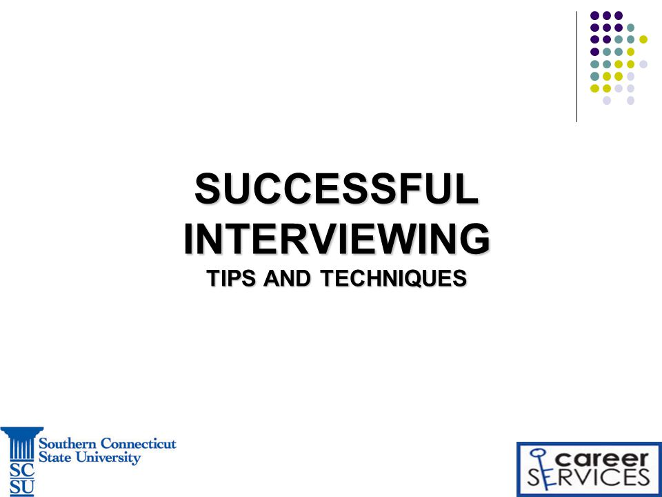 Charming 1 SUCCESSFUL INTERVIEWING TIPS AND TECHNIQUES  Interviewing Tips