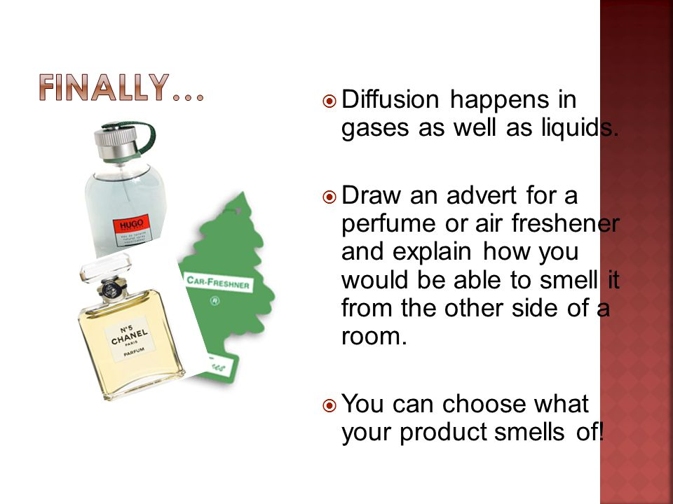Finally… Diffusion happens in gases as well as liquids.