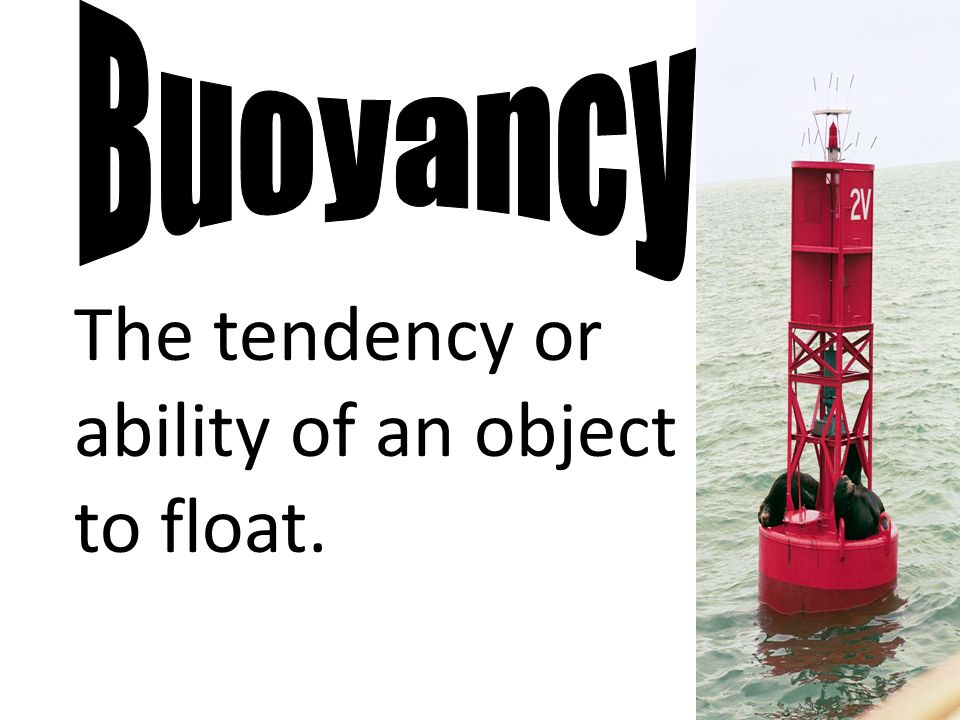 The tendency or ability of an object to float.