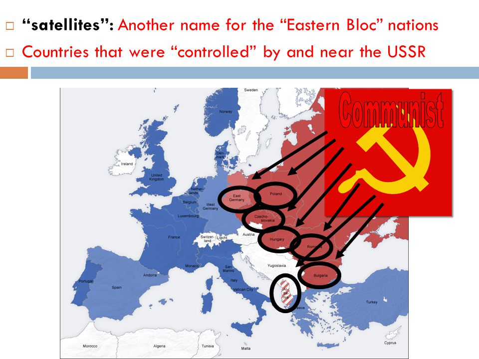 Communist satellites : Another name for the Eastern Bloc nations