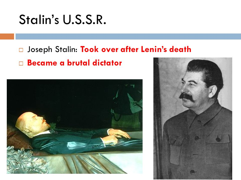 Stalin's U.S.S.R. Joseph Stalin: Took over after Lenin's death
