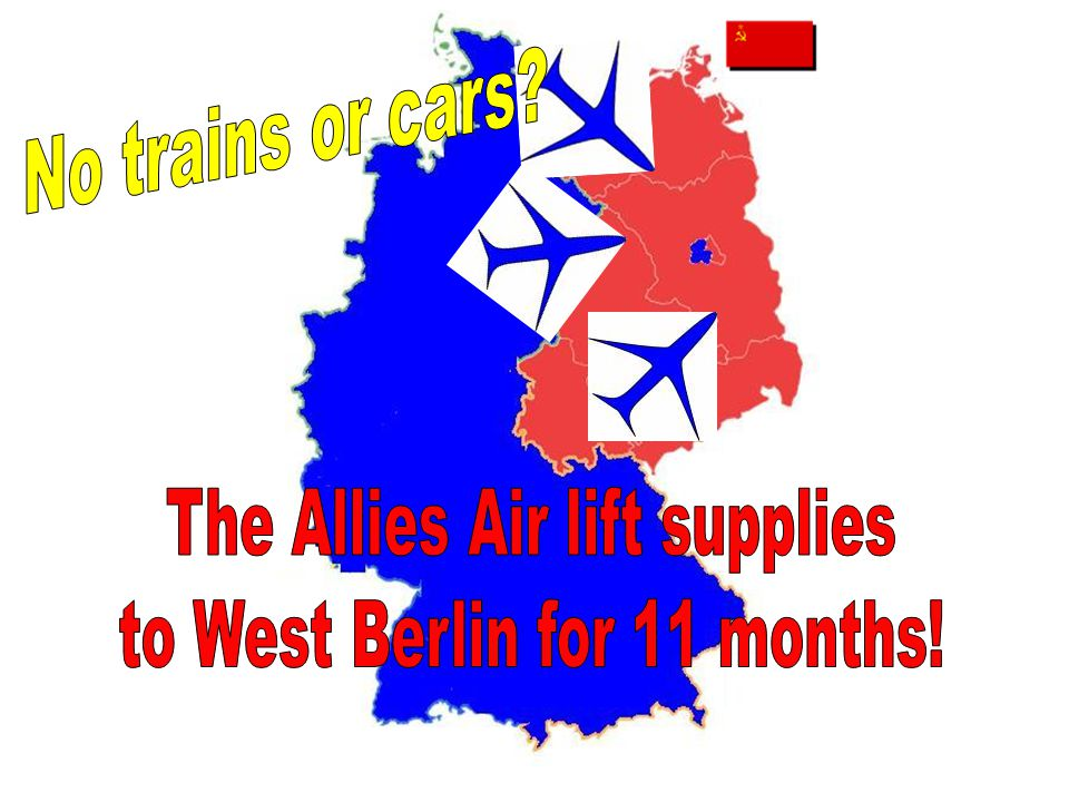 The Allies Air lift supplies to West Berlin for 11 months!