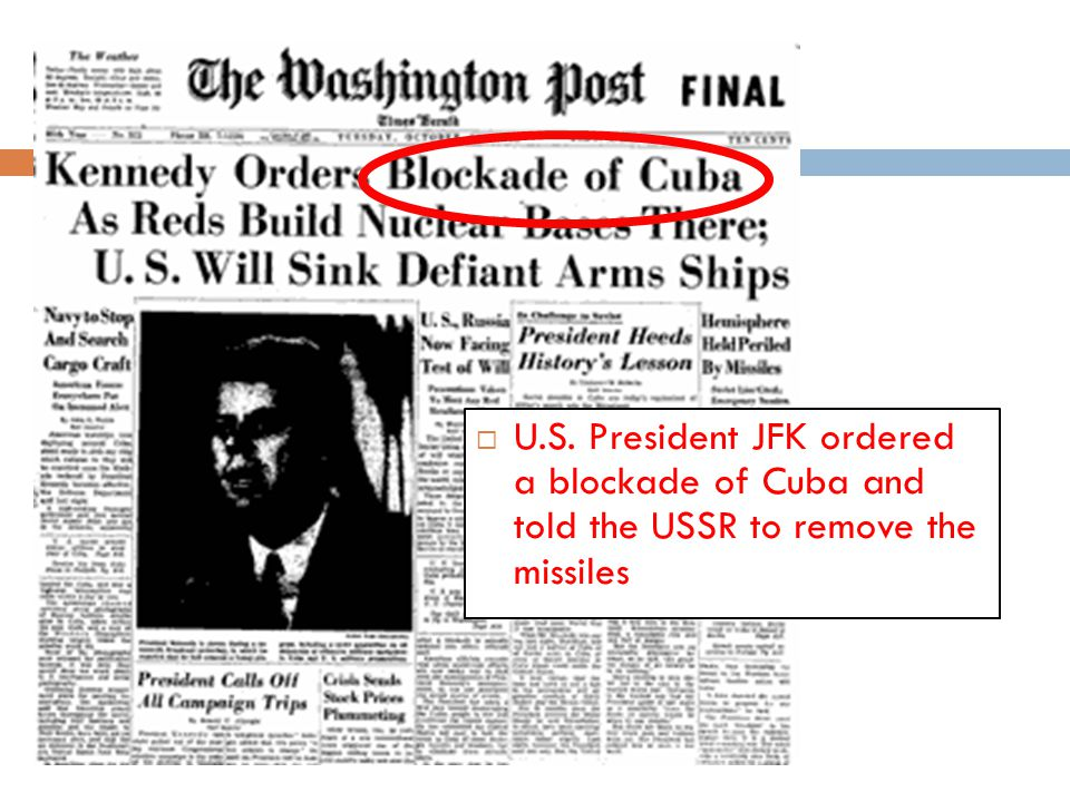U.S. President JFK ordered a blockade of Cuba and told the USSR to remove the missiles