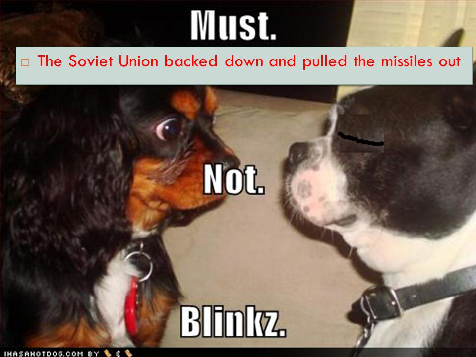 The Soviet Union backed down and pulled the missiles out