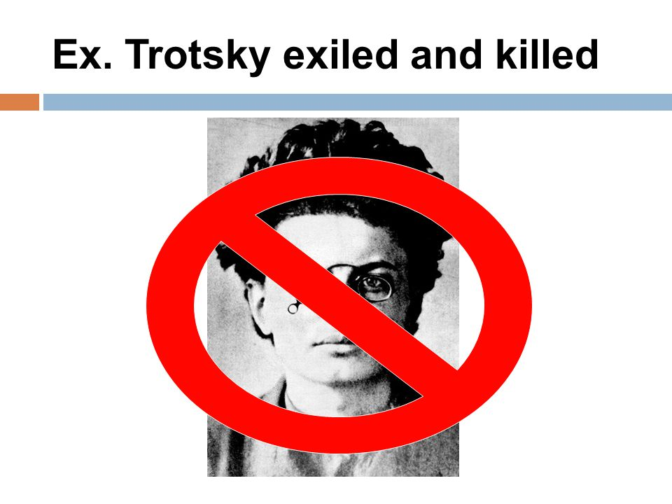Ex. Trotsky exiled and killed