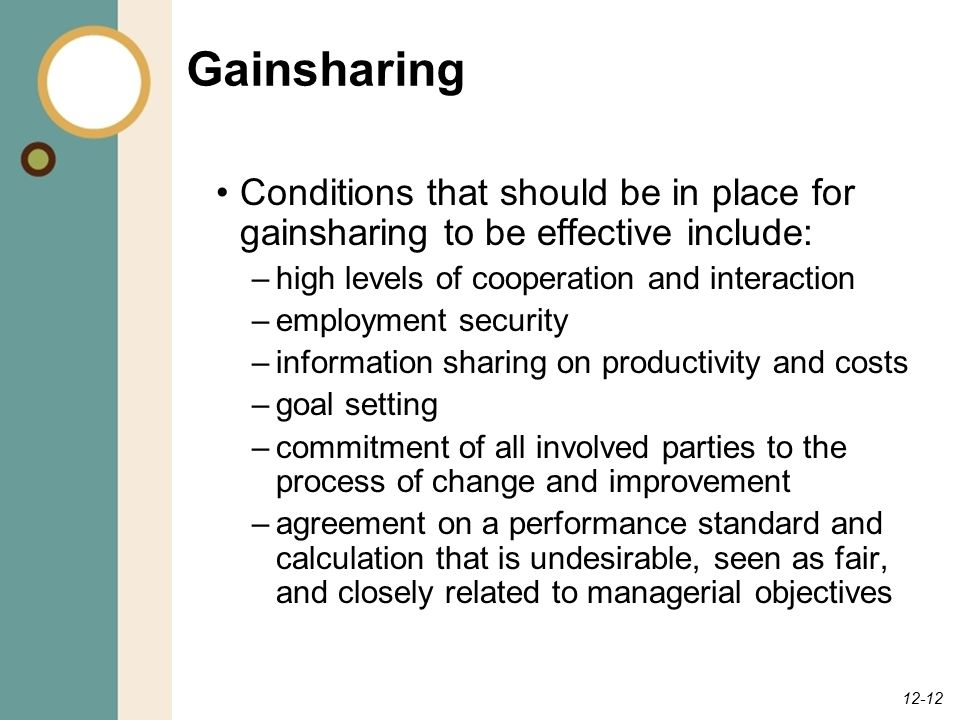 Gainsharing Conditions that should be in place for gainsharing to be effective include: high levels of cooperation and interaction.