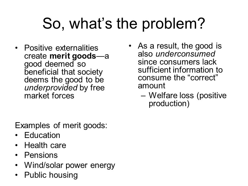 So, what's the problem As a result, the good is also underconsumed since consumers lack sufficient information to consume the correct amount.