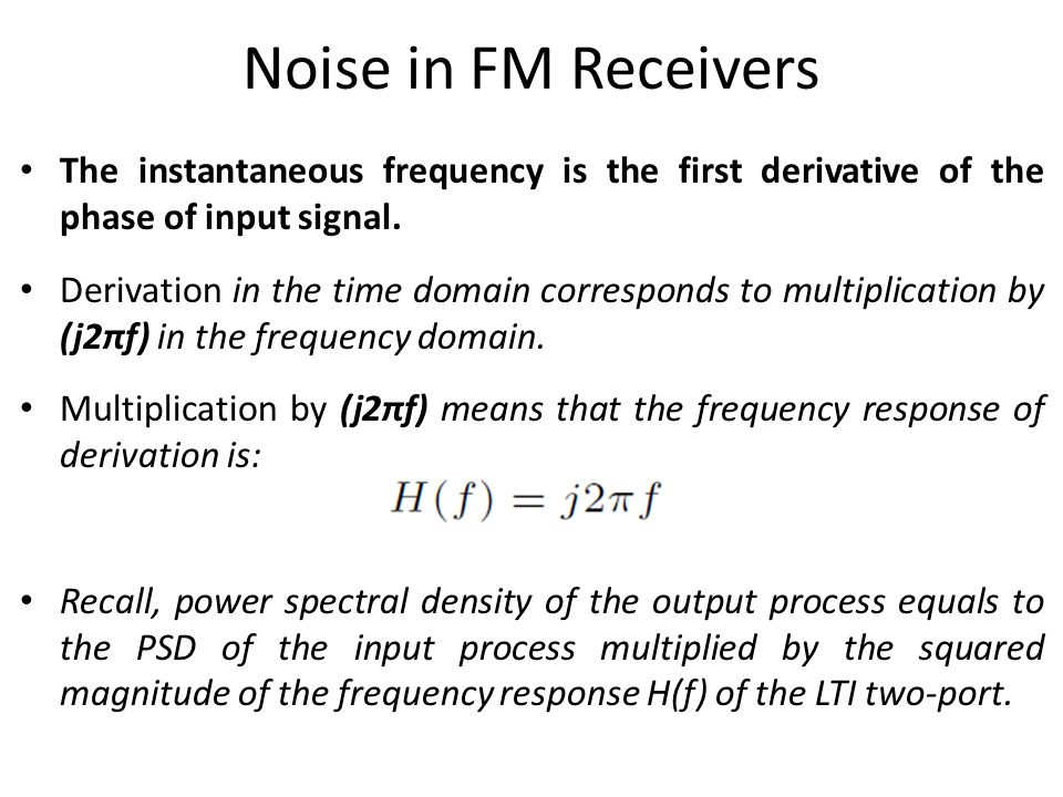 Noise in FM Receivers The instantaneous frequency is the first derivative of the phase of input signal.