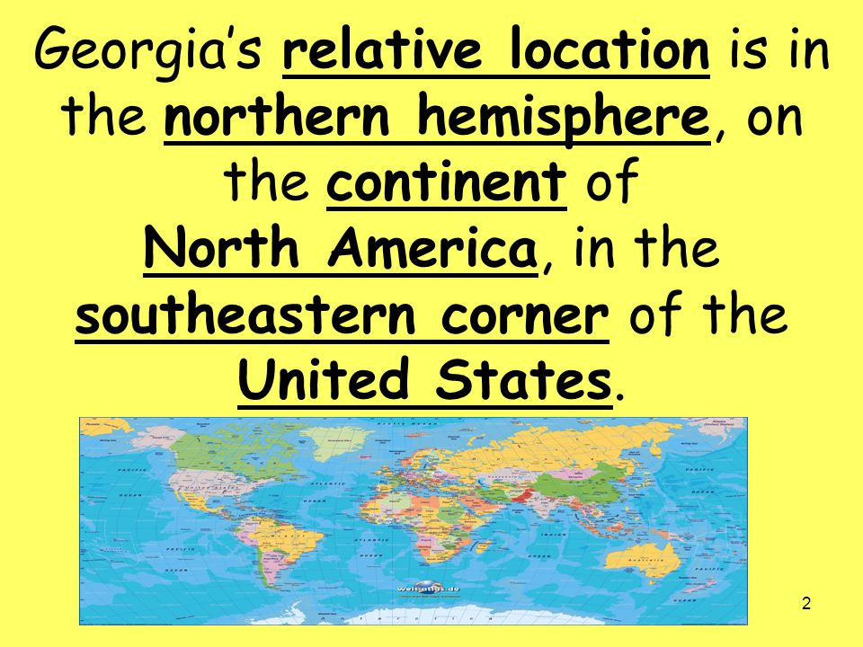 Ss8g1 tsw describe georgia with regard to physical features 2 georgias relative location is in the northern hemisphere on the continent of north america in the southeastern corner of the united states sciox Choice Image