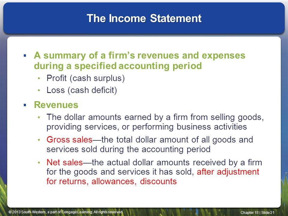 The Income Statement A summary of a firm's revenues and expenses during a specified accounting period.