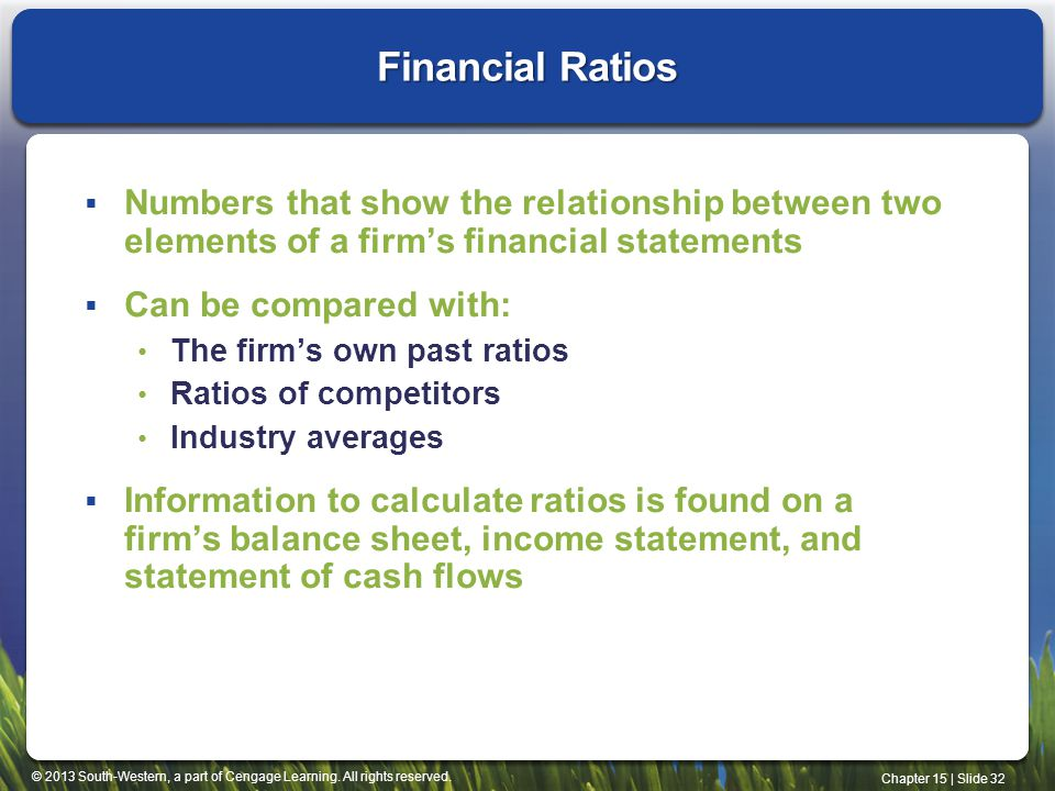 Financial Ratios Numbers that show the relationship between two elements of a firm's financial statements.
