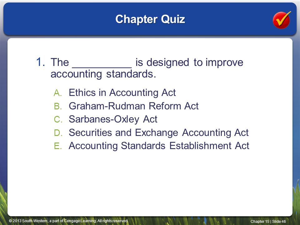 Chapter Quiz The __________ is designed to improve accounting standards. Ethics in Accounting Act.