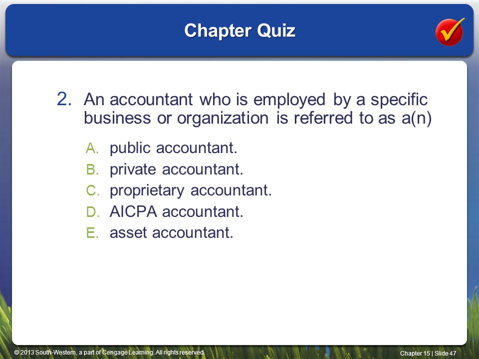 Chapter Quiz An accountant who is employed by a specific business or organization is referred to as a(n)
