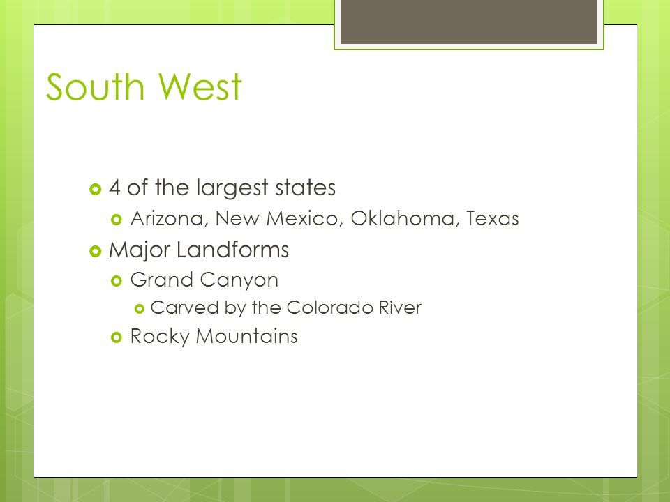 South West 4 of the largest states Major Landforms