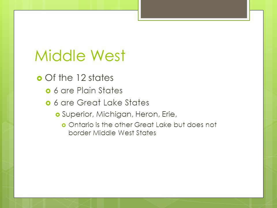 Middle West Of the 12 states 6 are Plain States