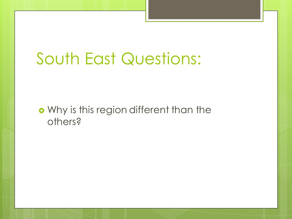 South East Questions: Why is this region different than the others