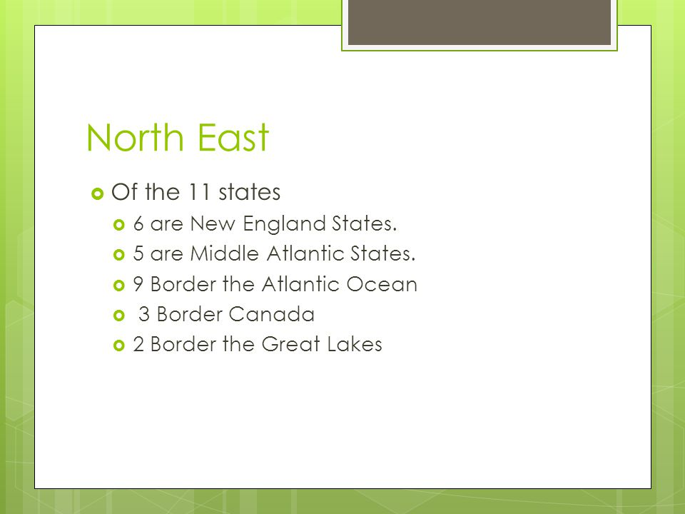 North East Of the 11 states 6 are New England States.