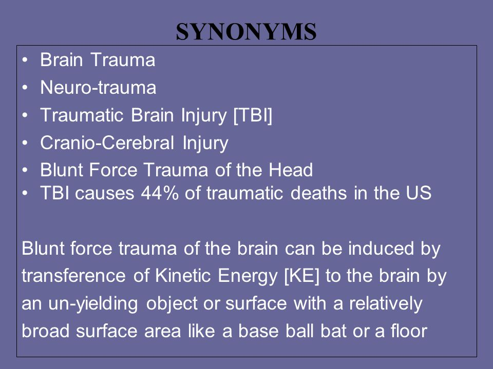 SYNONYMS Brain Trauma Neuro-trauma Traumatic Brain Injury [TBI]