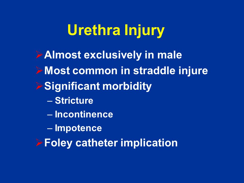 Urethra Injury Almost exclusively in male