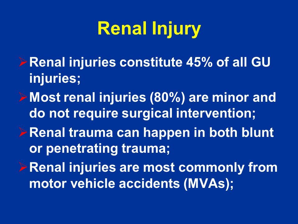 Renal Injury Renal injuries constitute 45% of all GU injuries;