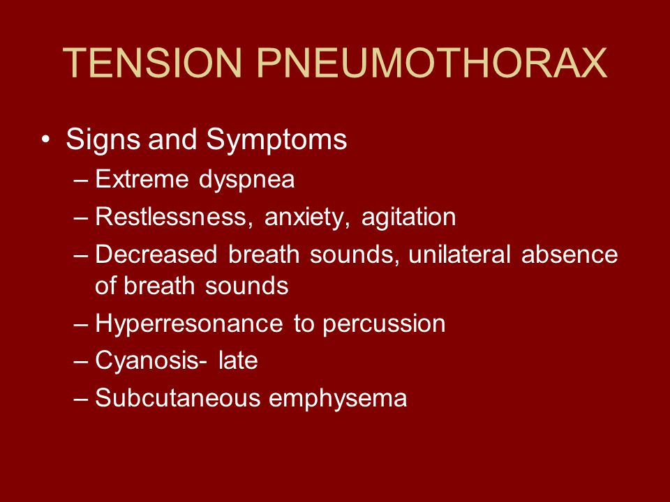TENSION PNEUMOTHORAX Signs and Symptoms Extreme dyspnea