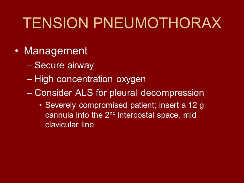 TENSION PNEUMOTHORAX Management Secure airway