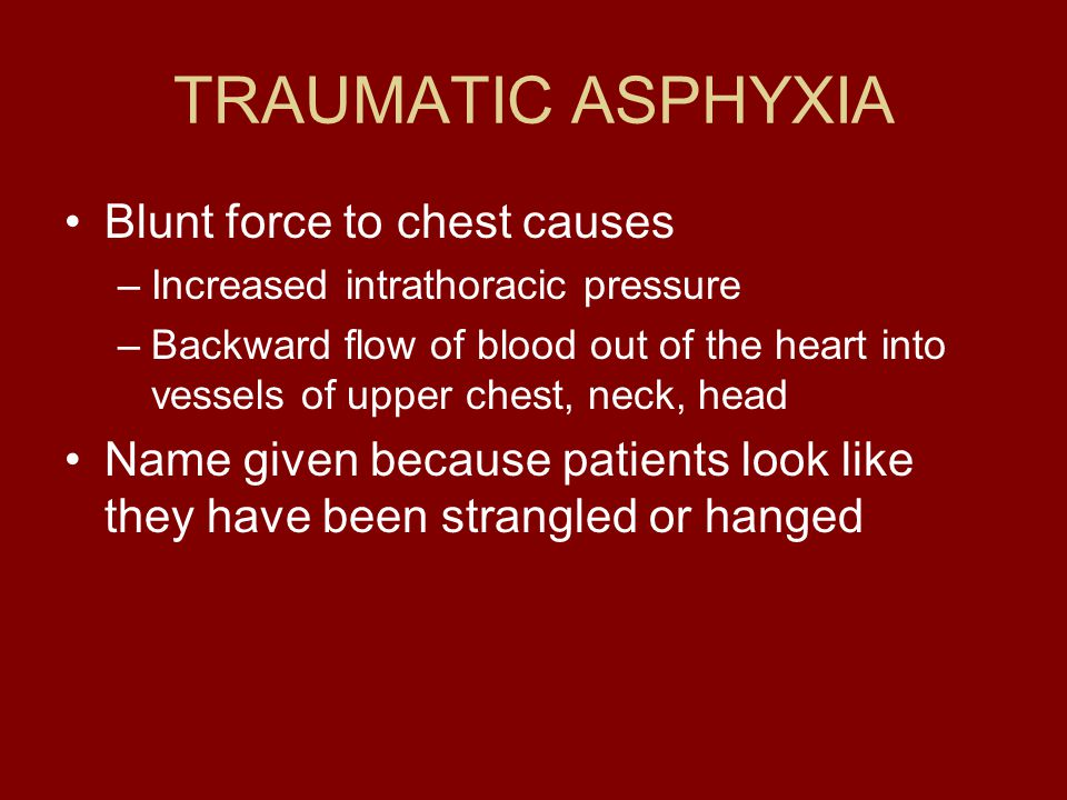TRAUMATIC ASPHYXIA Blunt force to chest causes