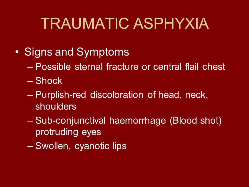 TRAUMATIC ASPHYXIA Signs and Symptoms