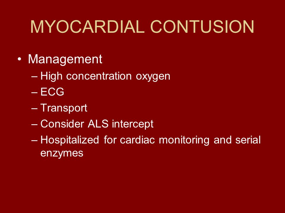 MYOCARDIAL CONTUSION Management High concentration oxygen ECG