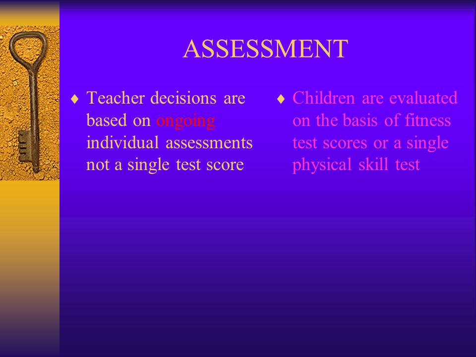 ASSESSMENT Teacher decisions are based on ongoing individual assessments not a single test score.