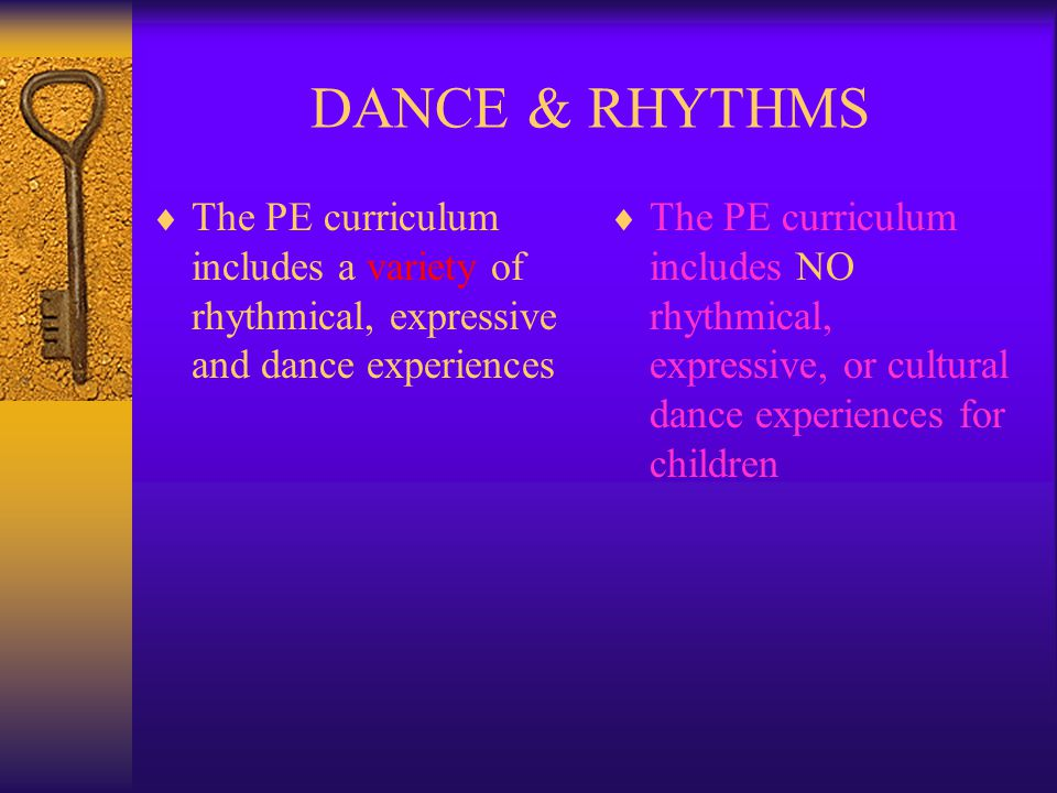 DANCE & RHYTHMS The PE curriculum includes a variety of rhythmical, expressive and dance experiences.