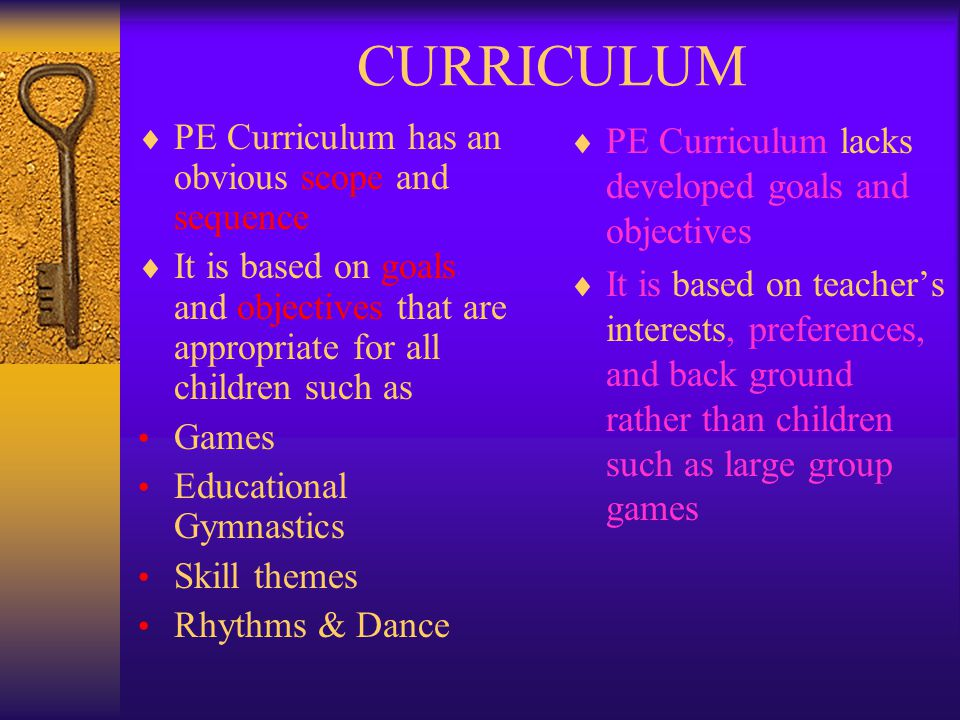 CURRICULUM PE Curriculum has an obvious scope and sequence