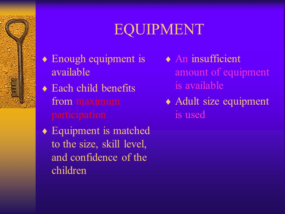 EQUIPMENT Enough equipment is available
