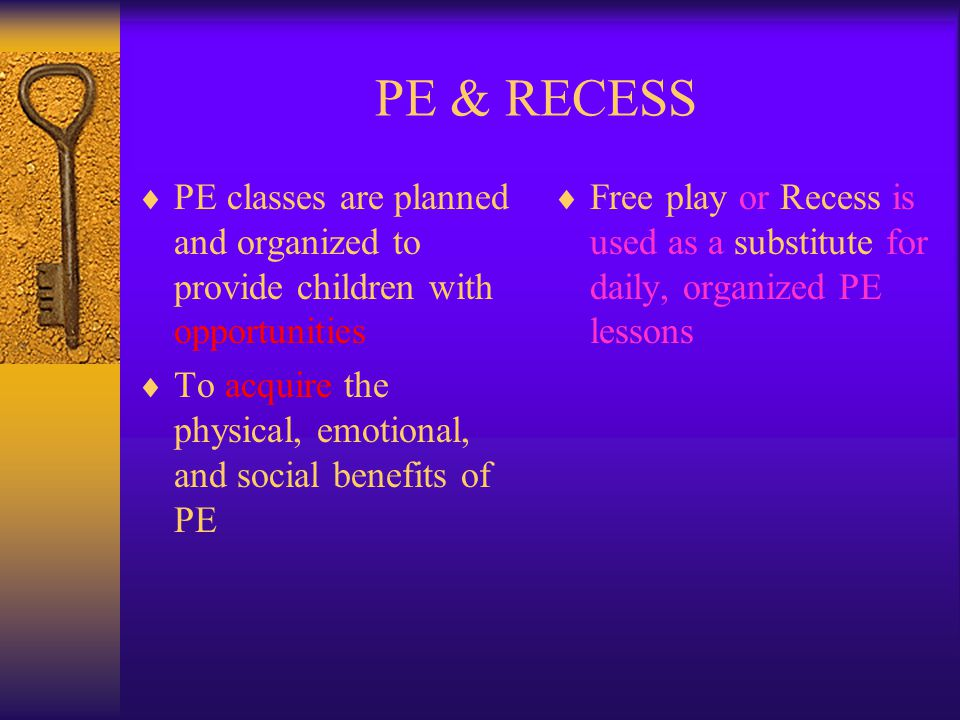 PE & RECESS PE classes are planned and organized to provide children with opportunities.