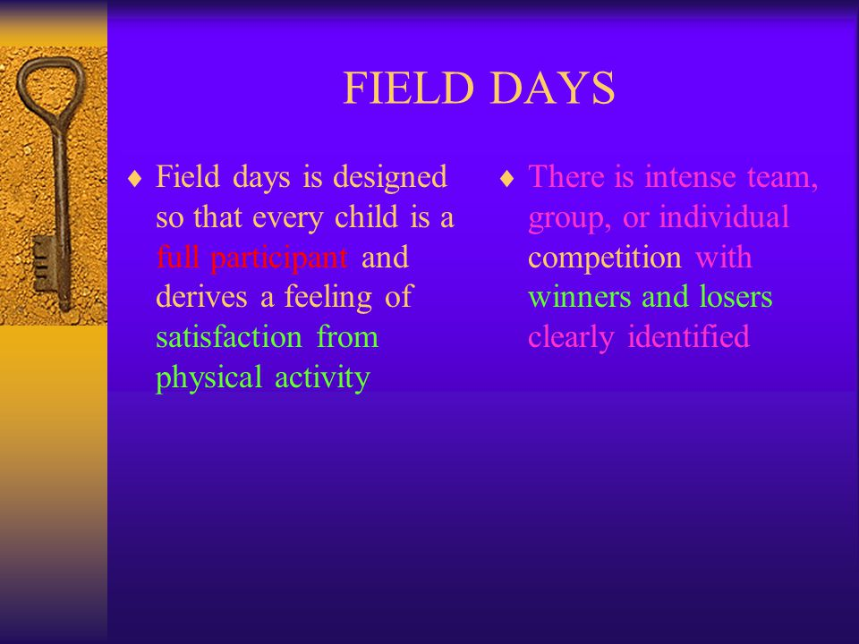 FIELD DAYS Field days is designed so that every child is a full participant and derives a feeling of satisfaction from physical activity.