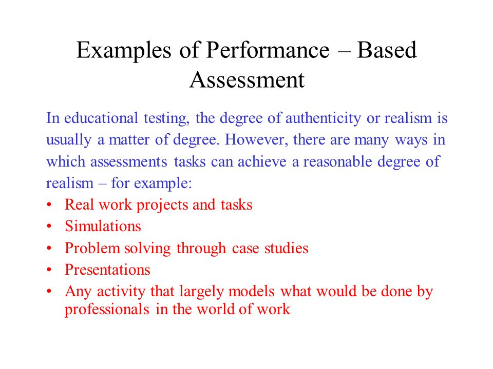 performance based assessment Performance-based assessment (pba), like all ms-cpas assessments, is designed to measure students' mastery of competencies in the course curricula in performance-based assessment, students encounter work-based scenarios similar to challenges they may face in the real world, providing instructors and outside.