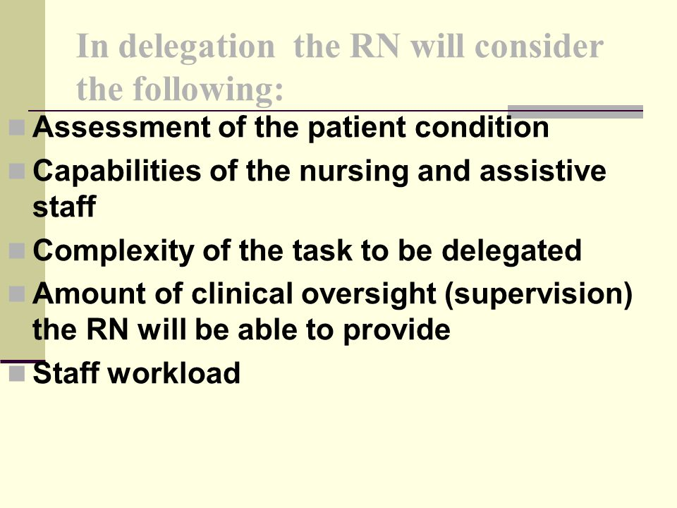In delegation the RN will consider the following:
