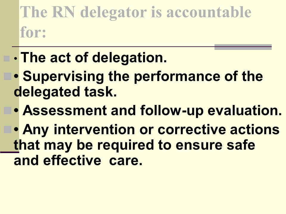 The RN delegator is accountable for: