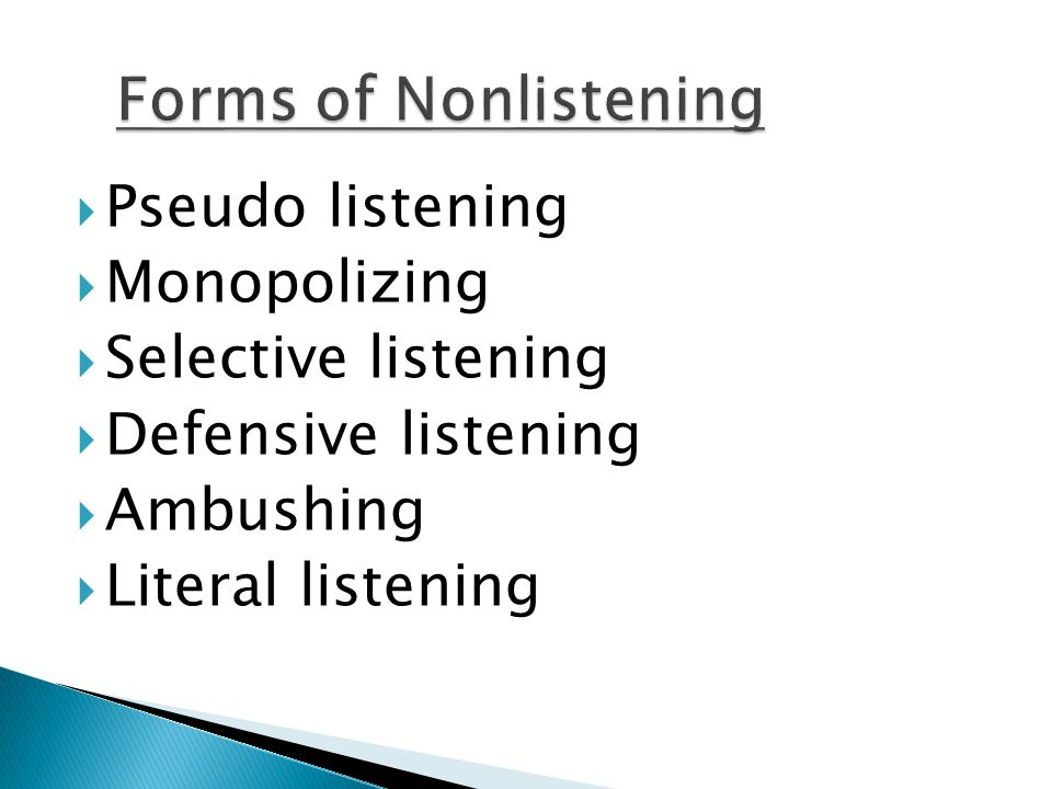 forms of ineffective listening pseudo listening This is a great example of pseudo- and selective listening they exhibit pseudolistening when they only pretend to hear and respond to what the other speaker is saying, while also using selective listening when they only hear what parts they agree on and what they want to hear from the other person.