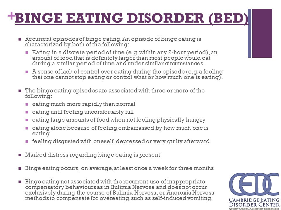 an overview of binge eating disorders A person can be diagnosed as having binge eating disorder (bed) when he or she eats an extreme amount of food over a short period of time without purging the food from the body.