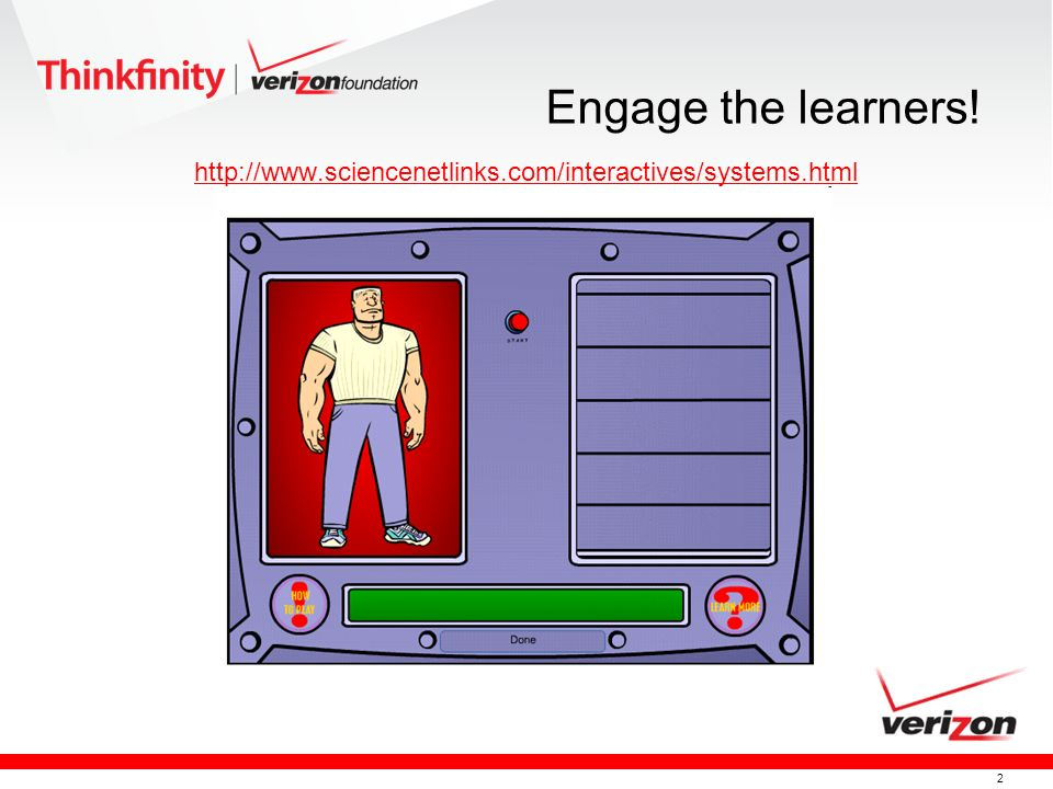 Engage the learners! http://www.sciencenetlinks.com/interactives/systems.html